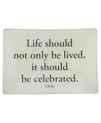 image result for quotes about celebrations learning to live