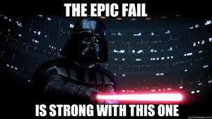 Epic Fail Meme - the epic fail is strong with this one stern daddy vader quickmeme