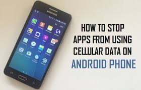 android phone apps how to stop apps from using cellular data on android phone