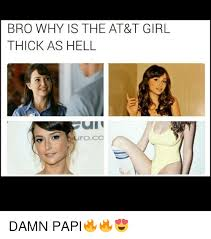 Thick Girl Meme - bro why is the at t girl thick as hell damn papi meme on me me