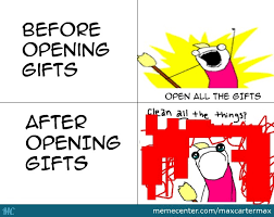 Gifts For Meme - open all the gifts clean all the mess by maxcartermax meme center