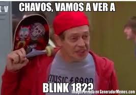 Blink 182 Meme - chavos vamos a ver a blink 182 meme de chavoruco imagenes