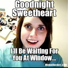 Goodnite Meme - hialrious good night meme i ll be waiting for you at the window