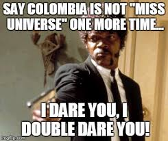 Colombia Meme - say that again i dare you meme imgflip