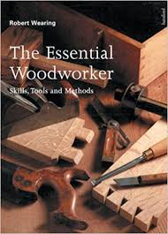 Woodworking Magazine Hardbound Edition by The Essential Woodworker Skills Tools And Methods Robert