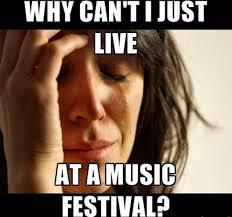 Music Festival Meme - festival problems ravejungle rave jungle