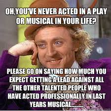 Musical Meme - oh you ve never acted in a play or musical in your life please go
