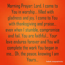 morning prayer lord i come to you in worship filled with