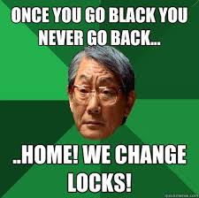 Once You Go Black Meme - image 256573 high expectations asian father know your meme