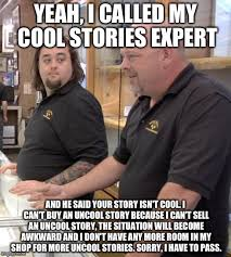 Cool Story Meme - pawn stars rebuttal imgflip