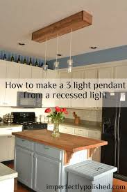 how to put in recessed lighting kitchen how to create a 3 pendant light fixture from a recessed light