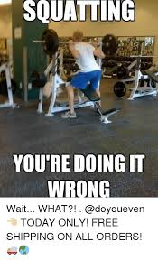 You Re Doing It Wrong Meme - squatting you re doing it wrong wait what today only free
