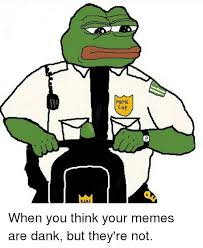 Rare Memes - rare meme cop when you think your memes are dank but they re not