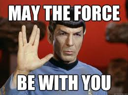 May The Force Be With You Meme - may the force be with you may the spock be with you quickmeme