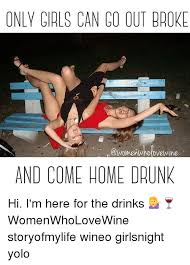 Drunk Girl Meme - 25 best memes about yolo wine drunk drinking and girl