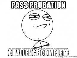 Challenge Complete Pass Probation Challenge Complete Challenge Completed Meme