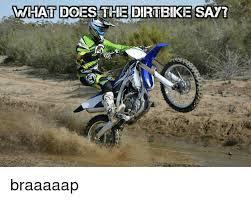 Dirt Bike Memes - what does the dirtbike say braaaaap doe meme on sizzle