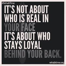 Loyalty Meme - its not about who is real in your face its about who stays loyal