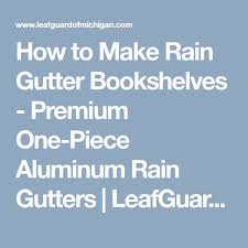 Vinyl Rain Gutter Bookshelves - 25 unique rain gutter shelves ideas on pinterest gutter