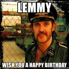 Lemmy Meme - lemmy wish you a happy birthday lemmy meme generator