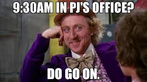 Go On Meme - 9 30am in pj s office do go on meme willywonka 70619 memeshappen