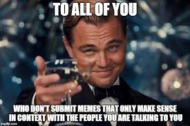 Who You Talking To Meme - leonardo dicaprio cheers meme imgflip