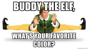 Meme Generator Buddy The Elf - buddy the elf what s your favorite color buddy the elfsjsdbj