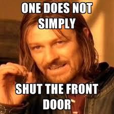 Door Meme - one does not simply shut the front door create meme