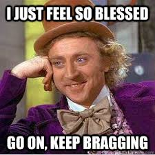 Blessed Meme - i just feel so blessed go on keep bragging willy wonka mgk