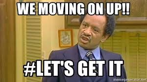 Moving On Up Meme - we moving on up let s get it george jefferson meme generator