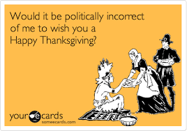 How To Wish Happy Thanksgiving Would It Be Politically Incorrect Of Me To Wish You A Happy