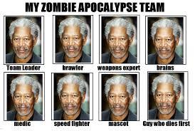 My Zombie Apocalypse Team Meme Creator - morgan freeman s zombie apocalypse plan my zombie apocalypse
