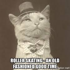 Old Time Meme - roller skating an old fashioned good time aristocat meme meme