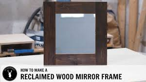 How To Build A Reclaimed by How To Make A Reclaimed Wood Mirror Frame Youtube