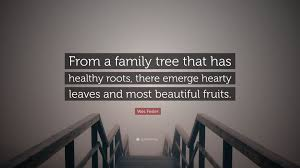 quote from family wes fesler quote u201cfrom a family tree that has healthy roots