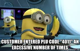 Minions Banana Meme - customer entered plu code 4011 an excessive number of times
