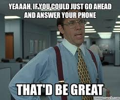 Answer Your Phone Meme - if you could just go ahead and answer your phone