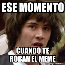 El Meme - meme keanu reeves ese momento cuando te roban el meme 18779680