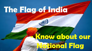 Our Flag The Flag Of India Know About Our National Flag Youtube
