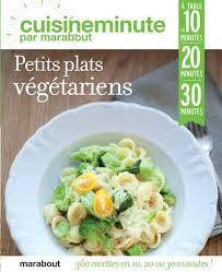 livre cuisine marabout livre cuisine minute petits plats vegetariens collectif