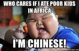Poor African Kid Meme - who cares if i ate poor kids in africa i m chinese fat asian