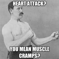 Heart Attack Meme - heart attack you mean muscle crs overly manly man quickmeme