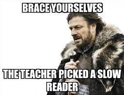 Slow Internet Meme - brace yourselves brace yourselves the teacher picked a slow reader