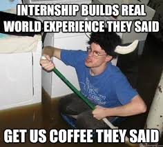 Intern Meme - internship builds real world experience they said get us coffee