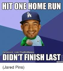 Jared Meme - hit one home run facebookcomthemibmemes didntrinish last zipmenve