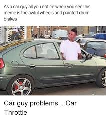 Car Guy Meme - 25 best memes about brake car brake car memes
