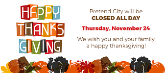 pretend city closed for thanksgiving pretend city children s museum