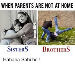 Meme Ho - when parents are not at home sisters brothers hahaha sahi ho