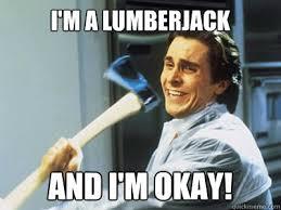 Lumberjack Meme - i m a lumberjack and i m okay happy angry christian bale quickmeme
