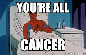 Spiderman Cancer Meme Generator - you re all cancer sick spider man meme generator